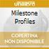 MILESTONE PROFILES