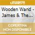 Wooden Wand - James & The Quiet