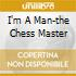 I'M A MAN-THE CHESS MASTER