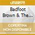 BADFOOT BROWN & THE BUNIONS, BRADFORD FU