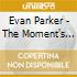 Evan Parker - The Moment's Energy