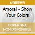 Amoral - Show Your Colors