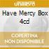 HAVE MERCY  BOX 4CD