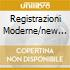 REGISTRAZIONI MODERNE/NEW EDITION