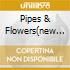 PIPES & FLOWERS(NEW VERSION)