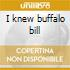 I knew buffalo bill