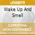 WAKE UP AND SMELL