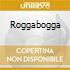 ROGGABOGGA