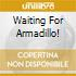 WAITING FOR ARMADILLO!