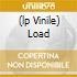 (LP VINILE) LOAD