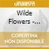 Wilde Flowers - Wilde Flowers