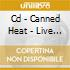 CD - CANNED HEAT - LIVE IN OZ