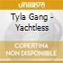 CD - TYLA GANG - YACHTLESS