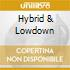 HYBRID & LOWDOWN