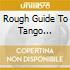 ROUGH GUIDE TO TANGO REVIVAL (SPECIA