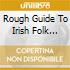 THE ROUGH GUIDE TO IRISH FOLK (SECOND ED