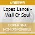 Lopez Lance - Wall Of Soul