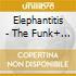 ELEPHANTITIS - THE FUNK+ HOUSE REMIXES