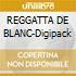 REGGATTA DE BLANC-Digipack