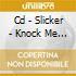 CD - SLICKER - KNOCK ME DOWN GIRL