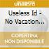 Useless Id - No Vacation From The World