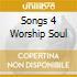 SONGS 4 WORSHIP SOUL