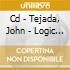CD - TEJADA, JOHN - LOGIC MEMORY CENTER