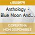 ANTHOLOGY - BLUE MOON AND BROKEN HEARTS
