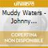 Muddy Waters - Johnny Winter Sessions 76-81