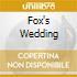 FOX'S WEDDING