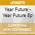 Year Future - Year Future Ep