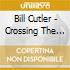 Bill Cutler - Crossing The Line