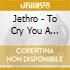 Jethro - To Cry You A Song