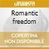 Romantic freedom
