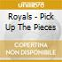 Royals - Pick Up The Pieces