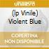 (LP VINILE) VIOLENT BLUE