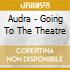 Audra - Going To The Theatre