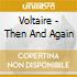 Voltaire - Then And Again