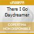 THERE I GO DAYDREAMER