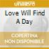 LOVE WILL FIND A DAY