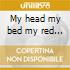 My head my bed my red...