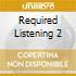 REQUIRED LISTENING 2