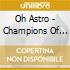 Oh Astro - Champions Of Wonder