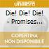 Die! Die! Die! - Promises Promises