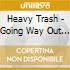 Heavy Trash - Going Way Out With