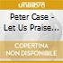 Peter Case - Let Us Praise Sleepy John