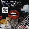 PERFECT AS CATS - TRIBUTE TO THE CURE (DANDY WARHOLS, KAKI KING, XU XU FANG...)