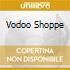 VODOO SHOPPE