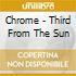 Chrome - Third From The Sun