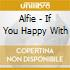 Alfie - If You Happy With